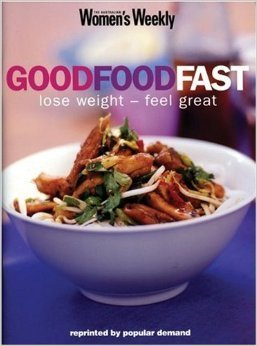 Good Food Fast - lose weight, feel great: The Australian Women's Weekly cookbooks (engl.) 120 S.