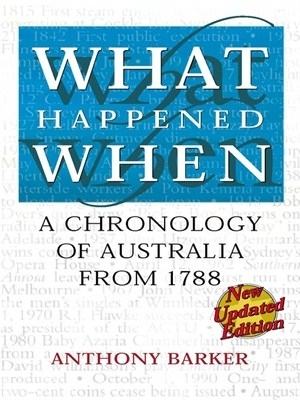 What Happened When: A Chronology of Australia from 1788