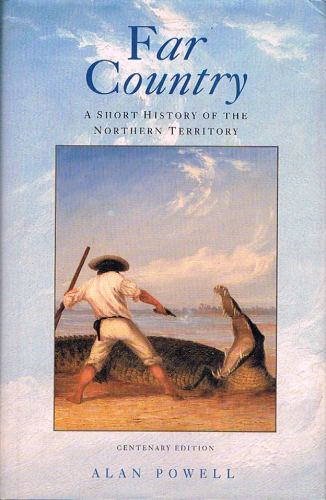 Far Country A Short History of the Northern Territory: Alan Powell (engl.) 312 S.