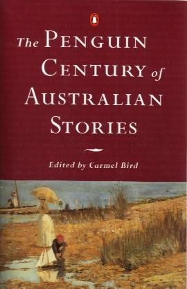 The Penguin Century of Australian Stories: Carmel Bird (ed.)  848 S.