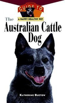 The Australian Cattle Dog: Katherin Buetow (engl.) 158 S.