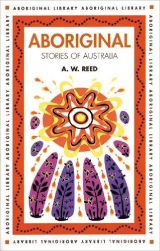 Aboriginal Stories of Australia: A.W. Reed (engl.) 110 S.
