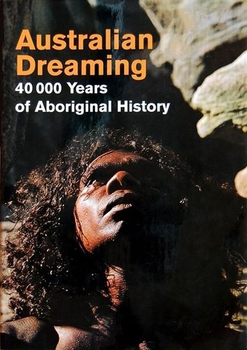 Australian Dreaming - 40,000 Years of Aboriginal History (engl.) 304 S.