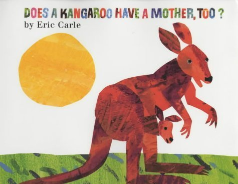 Does a Kangaroo have a mother, too?: Eric Carle (dt.) 32 S.