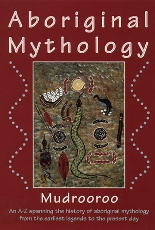 Aboriginal Mythology - An Encyclopedia of Myth and Legend: Mudrooroo Nyoongah (engl.) S.