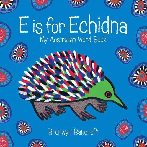 E is for Echidna: Bronwyn Bancroft (engl.) 26 S.