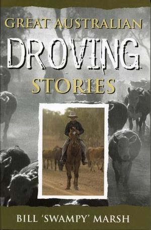 Great Australian Droving Stories: Bill Marsh (engl.) 274 S.