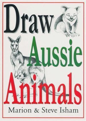 Draw Aussie Animals: M. & S. Isham (engl.) 24 S.