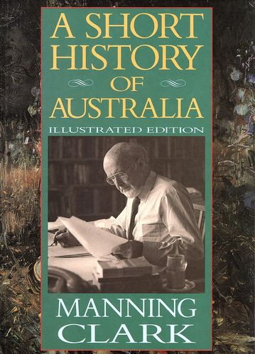 A Short History of Australia: Manning Clark (engl.) 260 S. illustrated ed.